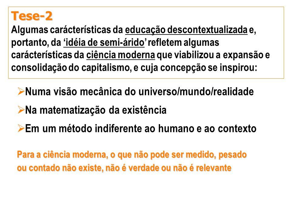 Tese-2 Algumas carácterísticas da educação descontextualizada e, portanto, da 'idéia de semi-árido' refletem algumas carácterísticas da ciência modern