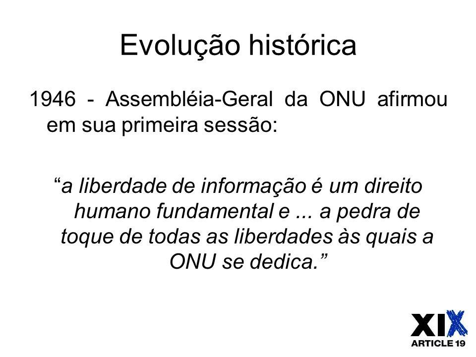 """Evolução histórica 1946 - Assembléia-Geral da ONU afirmou em sua primeira sessão: """"a liberdade de informação é um direito humano fundamental e... a pe"""