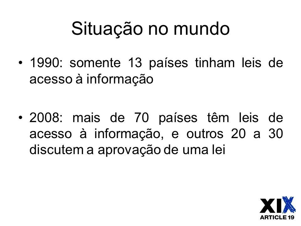 Situação no mundo 1990: somente 13 países tinham leis de acesso à informação 2008: mais de 70 países têm leis de acesso à informação, e outros 20 a 30