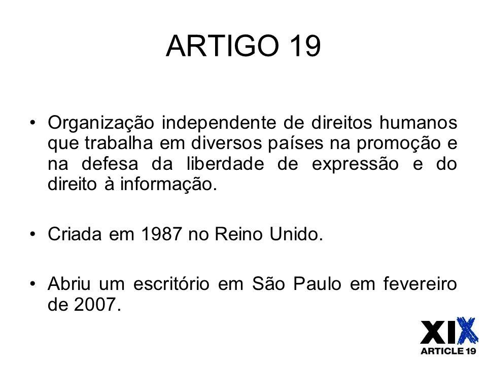 ARTIGO 19 Organização independente de direitos humanos que trabalha em diversos países na promoção e na defesa da liberdade de expressão e do direito
