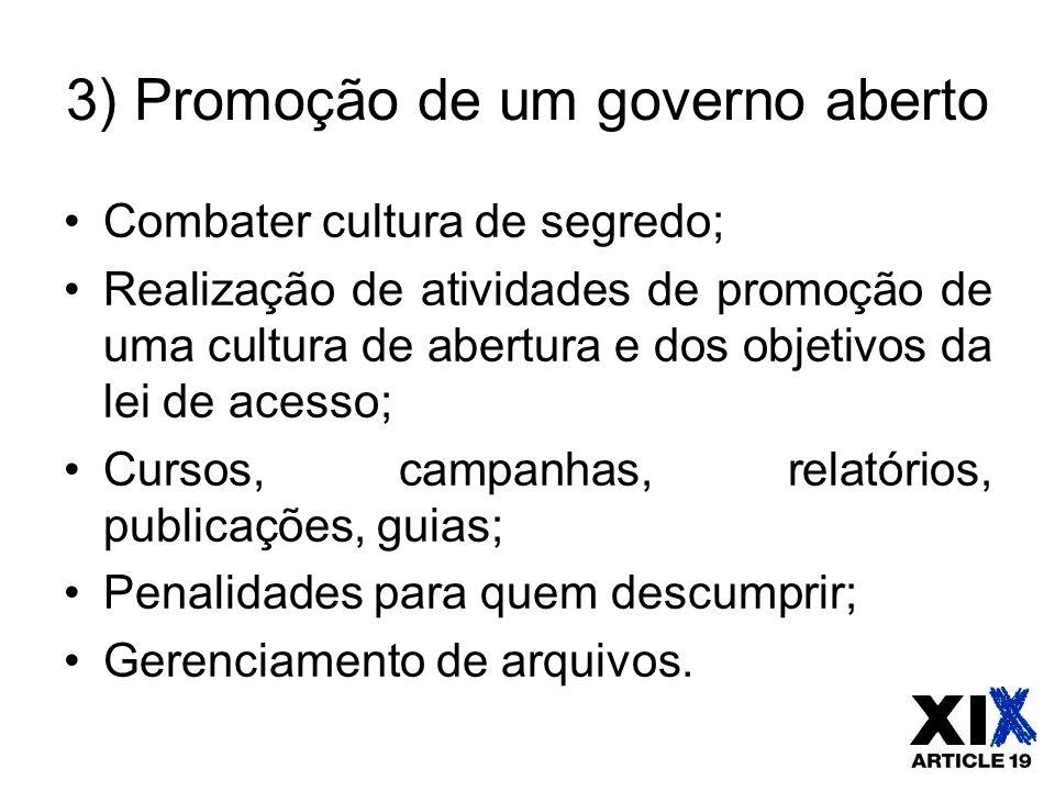 3) Promoção de um governo aberto Combater cultura de segredo; Realização de atividades de promoção de uma cultura de abertura e dos objetivos da lei d