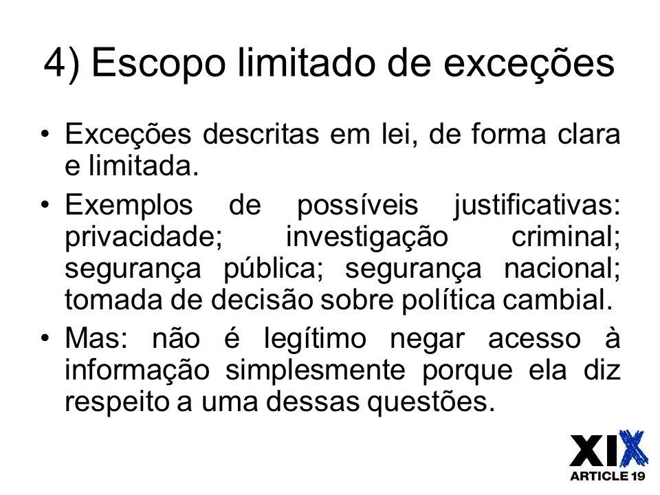 4) Escopo limitado de exceções Exceções descritas em lei, de forma clara e limitada. Exemplos de possíveis justificativas: privacidade; investigação c
