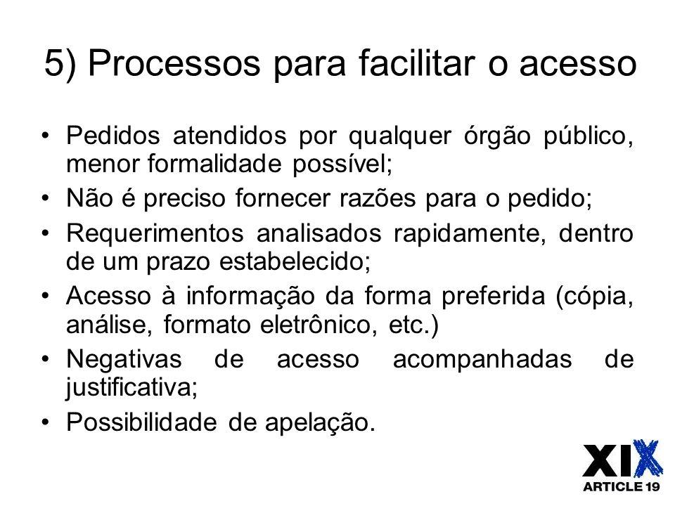 5) Processos para facilitar o acesso Pedidos atendidos por qualquer órgão público, menor formalidade possível; Não é preciso fornecer razões para o pe