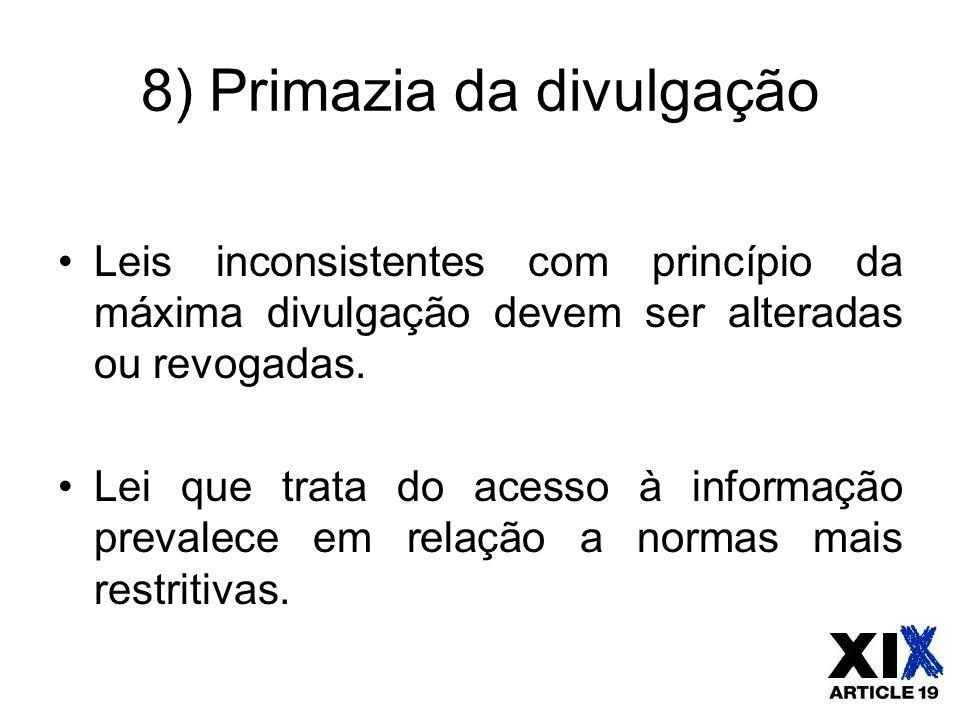 8) Primazia da divulgação Leis inconsistentes com princípio da máxima divulgação devem ser alteradas ou revogadas. Lei que trata do acesso à informaçã