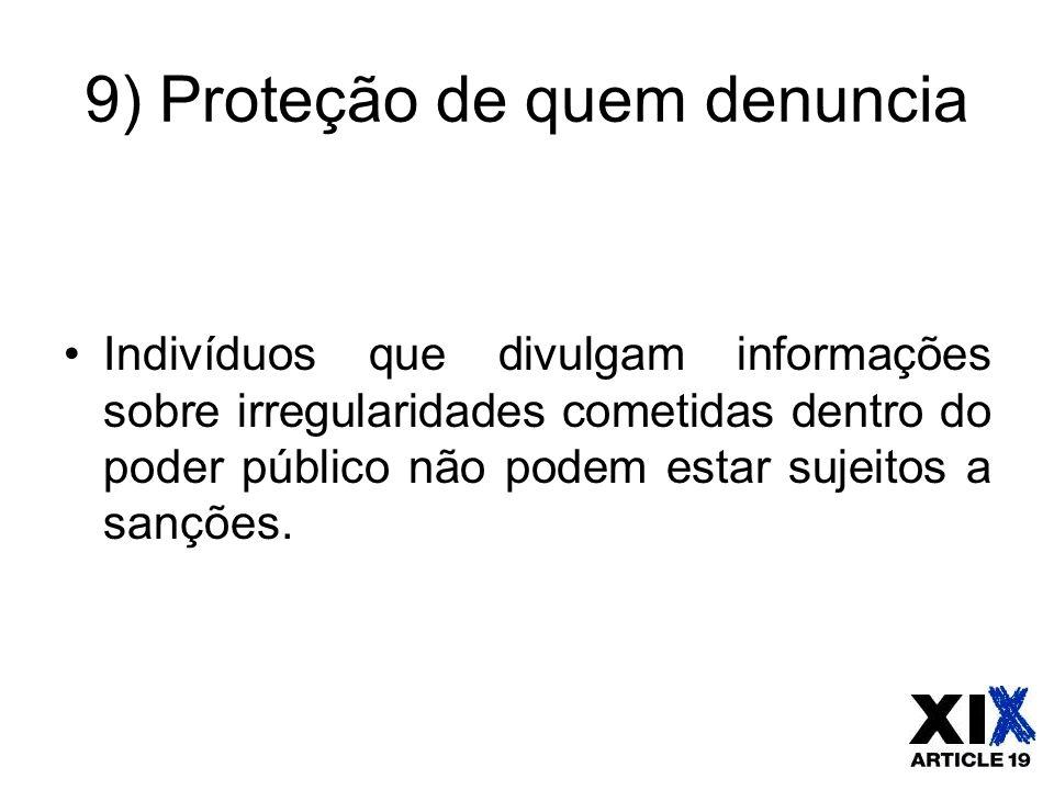 9) Proteção de quem denuncia Indivíduos que divulgam informações sobre irregularidades cometidas dentro do poder público não podem estar sujeitos a sa