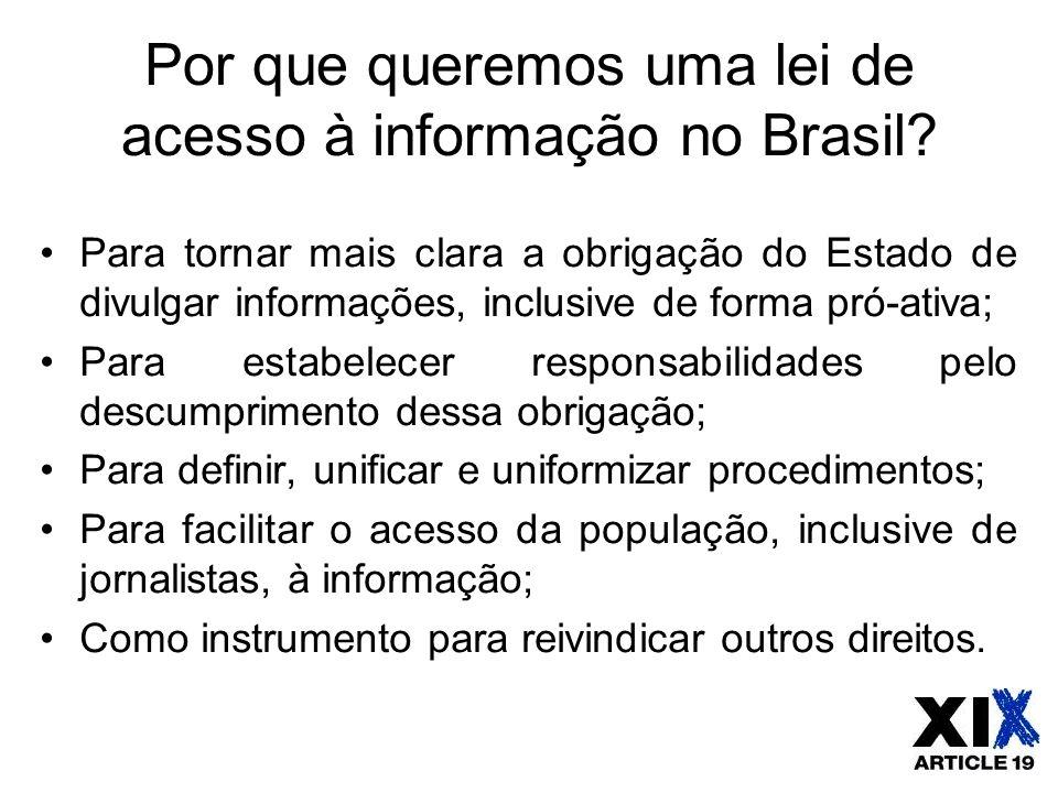 Por que queremos uma lei de acesso à informação no Brasil? Para tornar mais clara a obrigação do Estado de divulgar informações, inclusive de forma pr