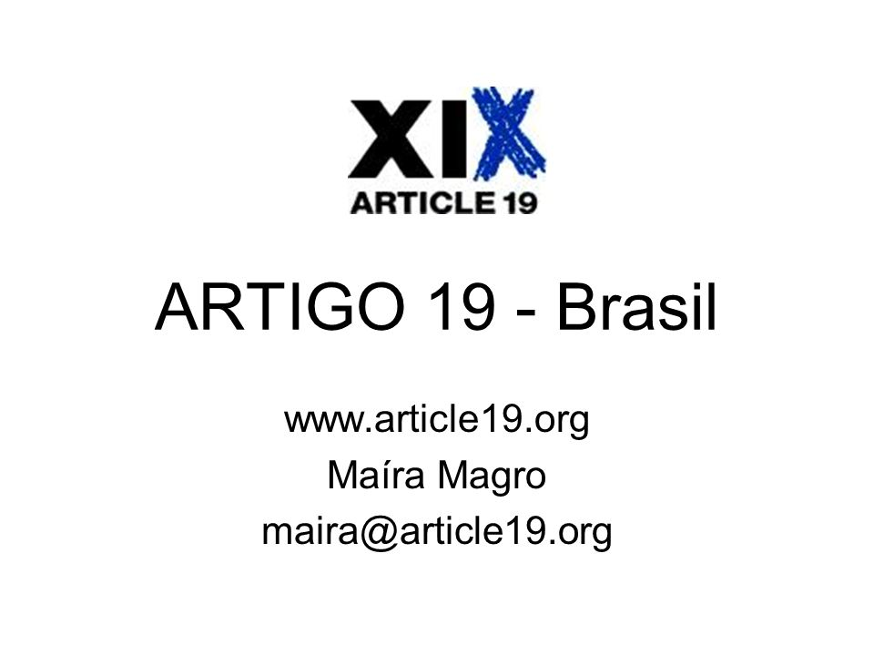 ARTIGO 19 - Brasil www.article19.org Maíra Magro maira@article19.org