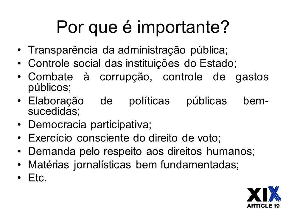 Por que é importante? Transparência da administração pública; Controle social das instituições do Estado; Combate à corrupção, controle de gastos públ