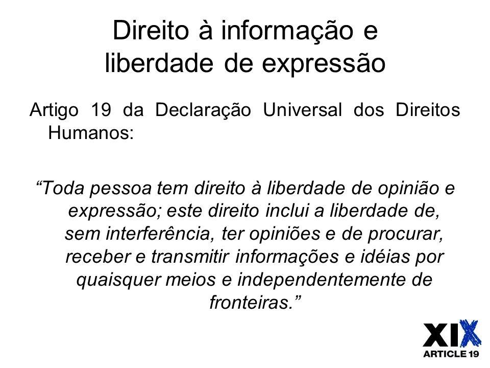 """Direito à informação e liberdade de expressão Artigo 19 da Declaração Universal dos Direitos Humanos: """"Toda pessoa tem direito à liberdade de opinião"""
