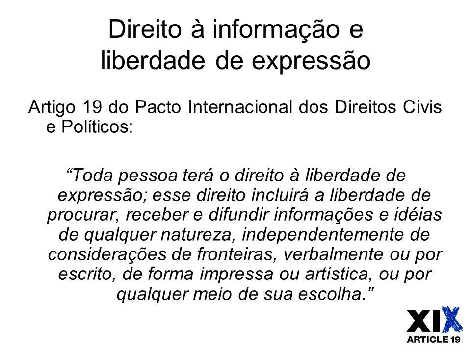 """Direito à informação e liberdade de expressão Artigo 19 do Pacto Internacional dos Direitos Civis e Políticos: """"Toda pessoa terá o direito à liberdade"""