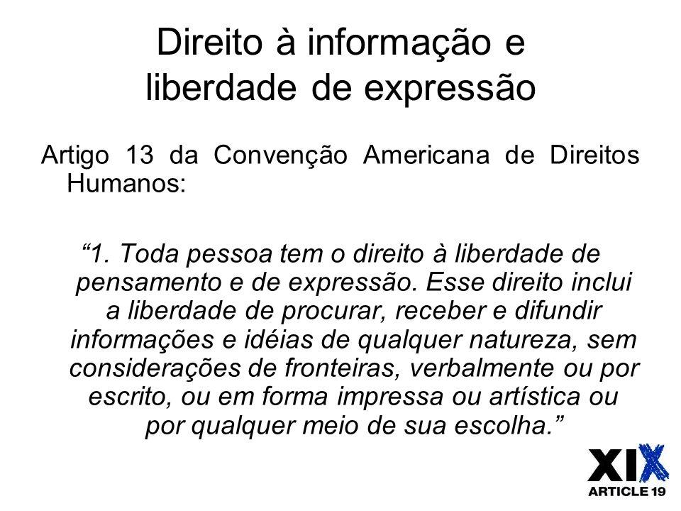 """Direito à informação e liberdade de expressão Artigo 13 da Convenção Americana de Direitos Humanos: """"1. Toda pessoa tem o direito à liberdade de pensa"""