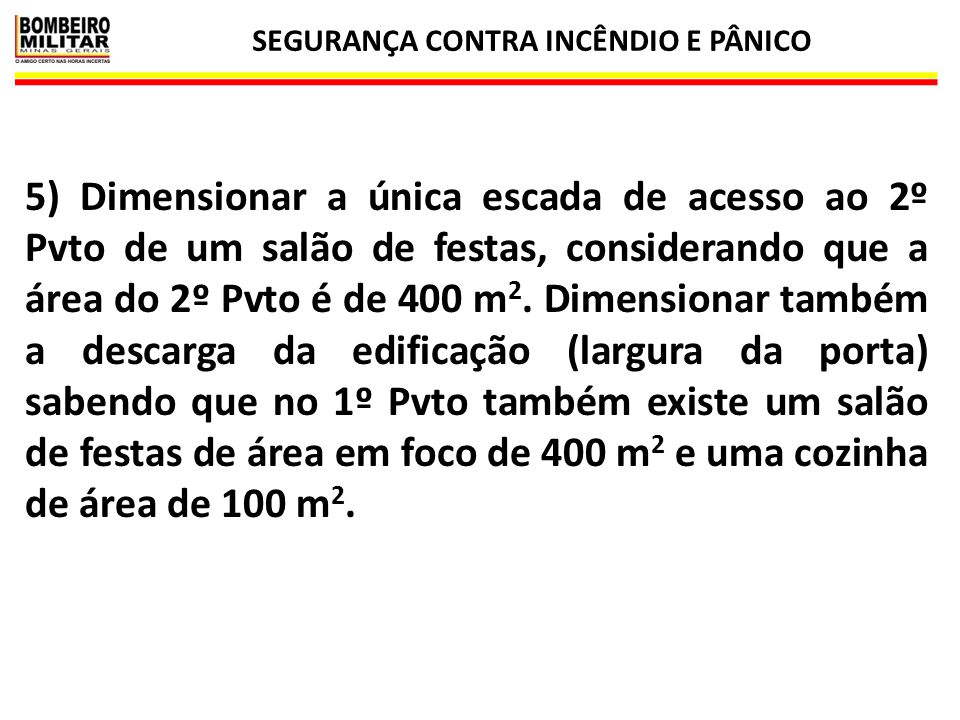SEGURANÇA CONTRA INCÊNDIO E PÂNICO 22 EXIGÊNCIAS ADICIONAIS SOBRE A LARGURA DAS SAÍDAS