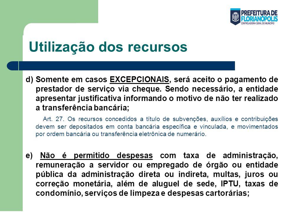 Utilização dos recursos d) Somente em casos EXCEPCIONAIS, será aceito o pagamento de prestador de serviço via cheque. Sendo necessário, a entidade apr