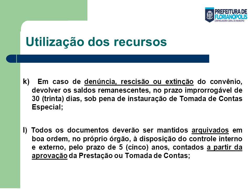 Utilização dos recursos k) Em caso de denúncia, rescisão ou extinção do convênio, devolver os saldos remanescentes, no prazo improrrogável de 30 (trin
