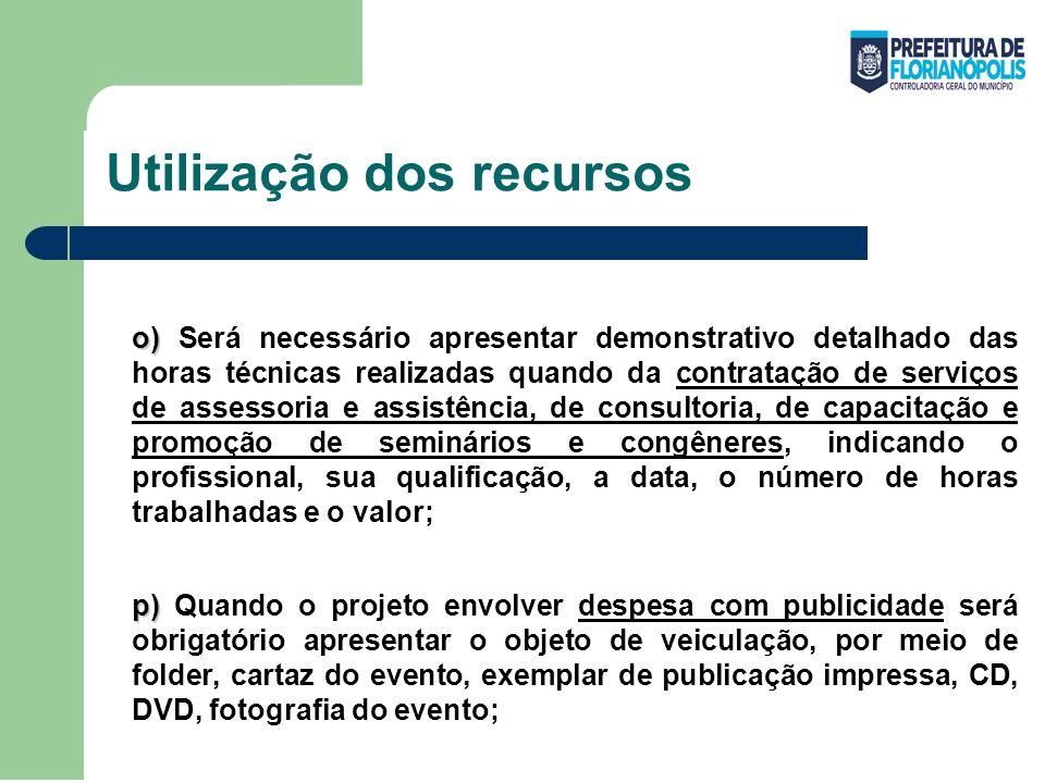 Utilização dos recursos o) o) Será necessário apresentar demonstrativo detalhado das horas técnicas realizadas quando da contratação de serviços de as