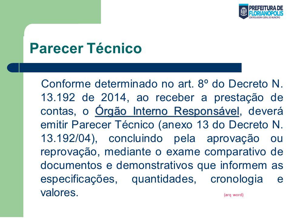 Parecer Técnico Órgão Interno Responsável Conforme determinado no art. 8º do Decreto N. 13.192 de 2014, ao receber a prestação de contas, o Órgão Inte
