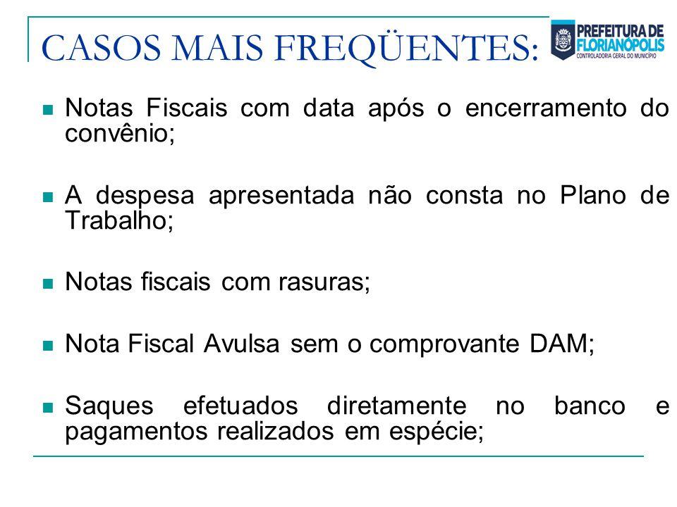 CASOS MAIS FREQÜENTES: Notas Fiscais com data após o encerramento do convênio; A despesa apresentada não consta no Plano de Trabalho; Notas fiscais co