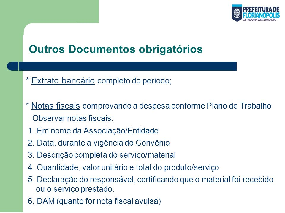 Outros Documentos obrigatórios * Extrato bancário completo do período; * Notas fiscais comprovando a despesa conforme Plano de Trabalho Observar notas