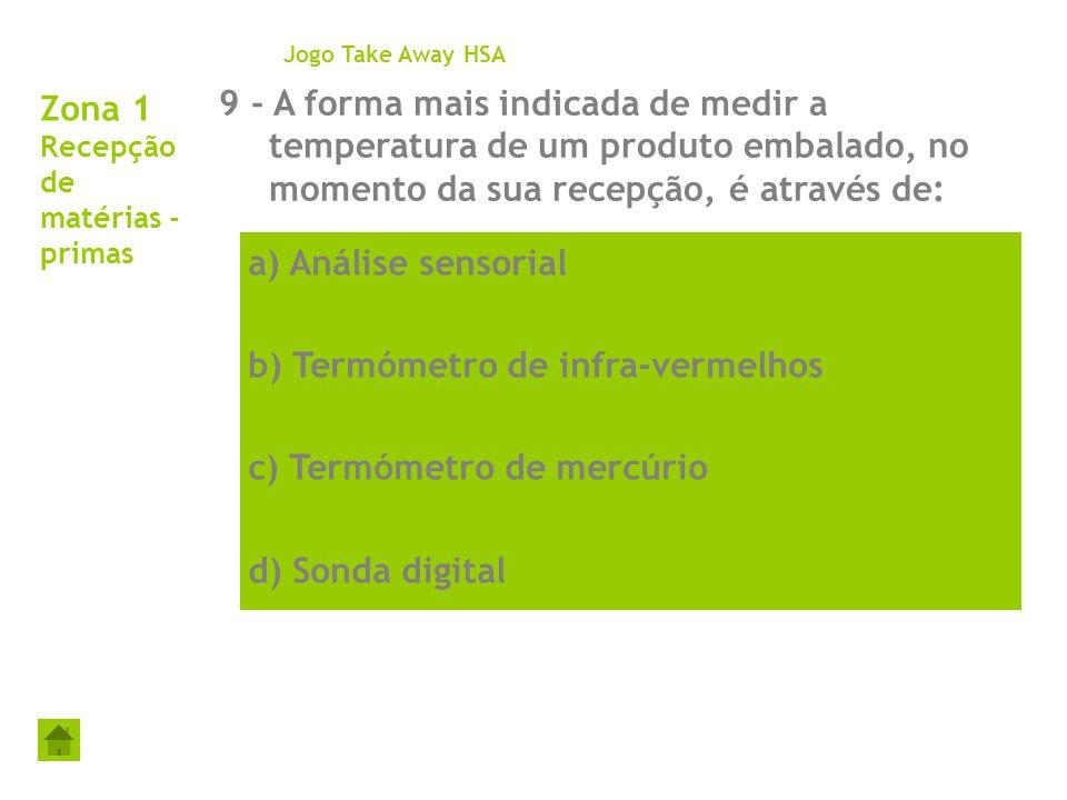 Zona 1 Recepção de matérias - primas 9 - A forma mais indicada de medir a temperatura de um produto embalado, no momento da sua recepção, é através de