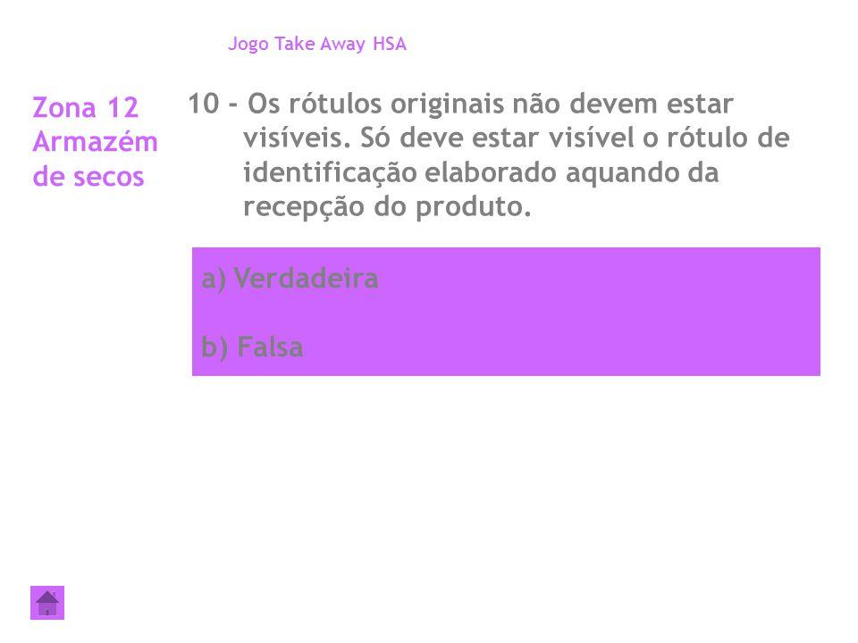 a)Verdadeira b) Falsa Zona 12 Armazém de secos 10 - Os rótulos originais não devem estar visíveis. Só deve estar visível o rótulo de identificação ela