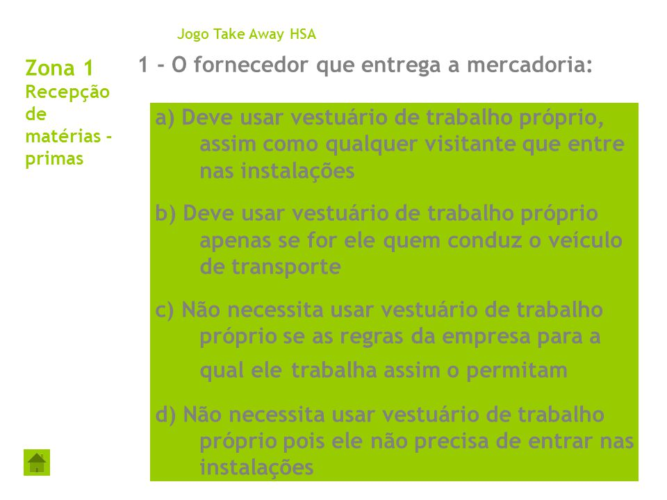 Zona 1 Recepção de matérias - primas 1 - O fornecedor que entrega a mercadoria: Jogo Take Away HSA a) Deve usar vestuário de trabalho próprio, assim c