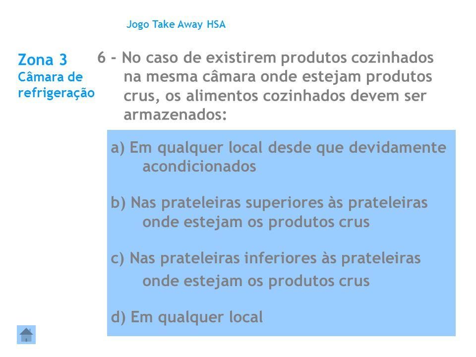 Zona 3 Câmara de refrigeração 6 - No caso de existirem produtos cozinhados na mesma câmara onde estejam produtos crus, os alimentos cozinhados devem s