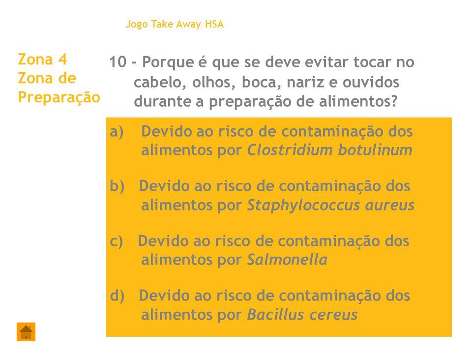 Zona 4 Zona de Preparação 10 - Porque é que se deve evitar tocar no cabelo, olhos, boca, nariz e ouvidos durante a preparação de alimentos? Jogo Take