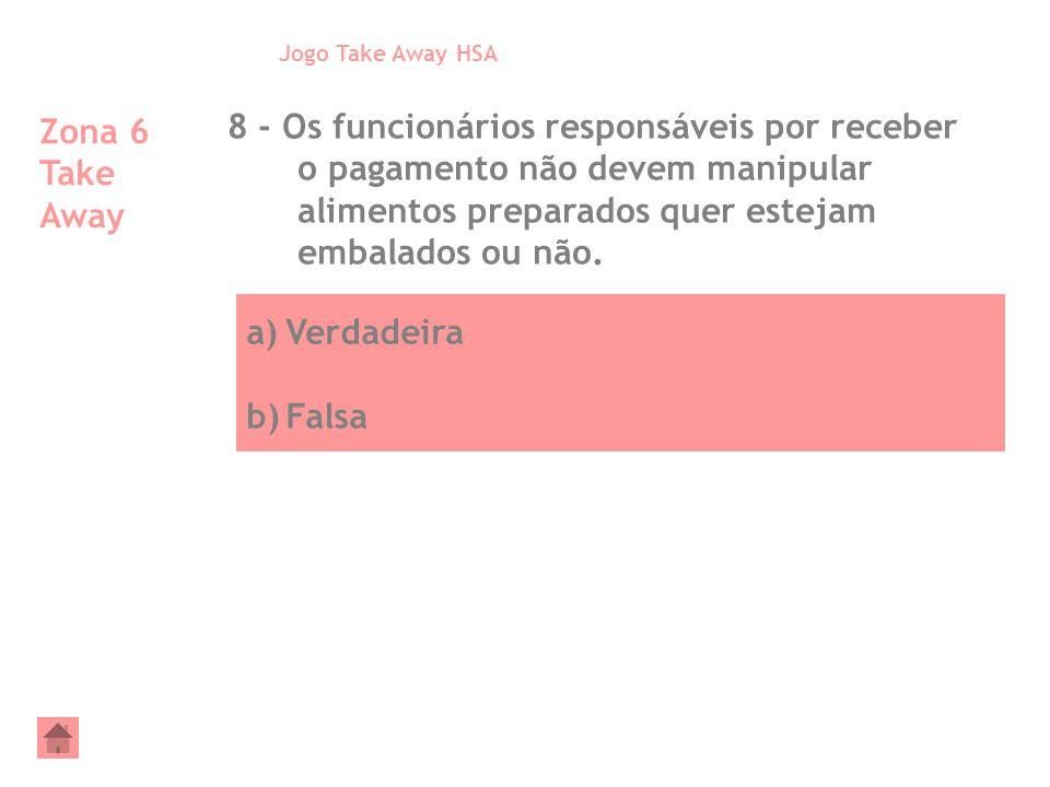 a)Verdadeira b)Falsa Zona 6 Take Away 8 - Os funcionários responsáveis por receber o pagamento não devem manipular alimentos preparados quer estejam e