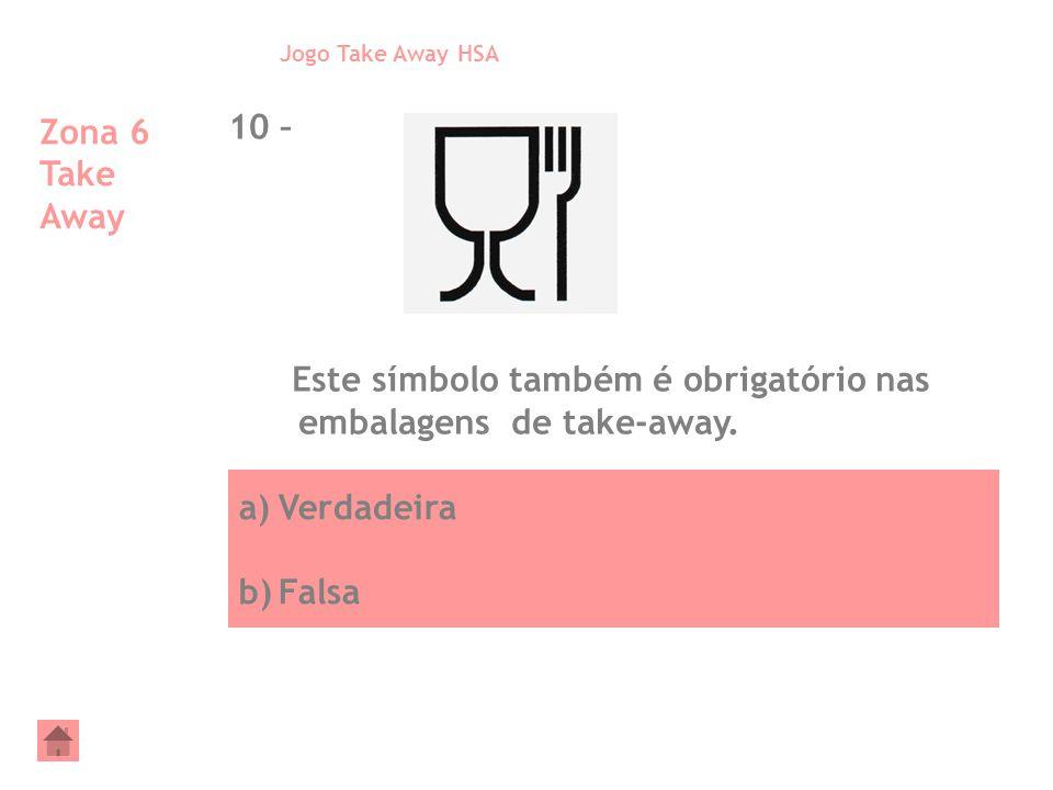 a)Verdadeira b)Falsa Zona 6 Take Away 10 – Este símbolo também é obrigatório nas embalagens de take-away. Jogo Take Away HSA