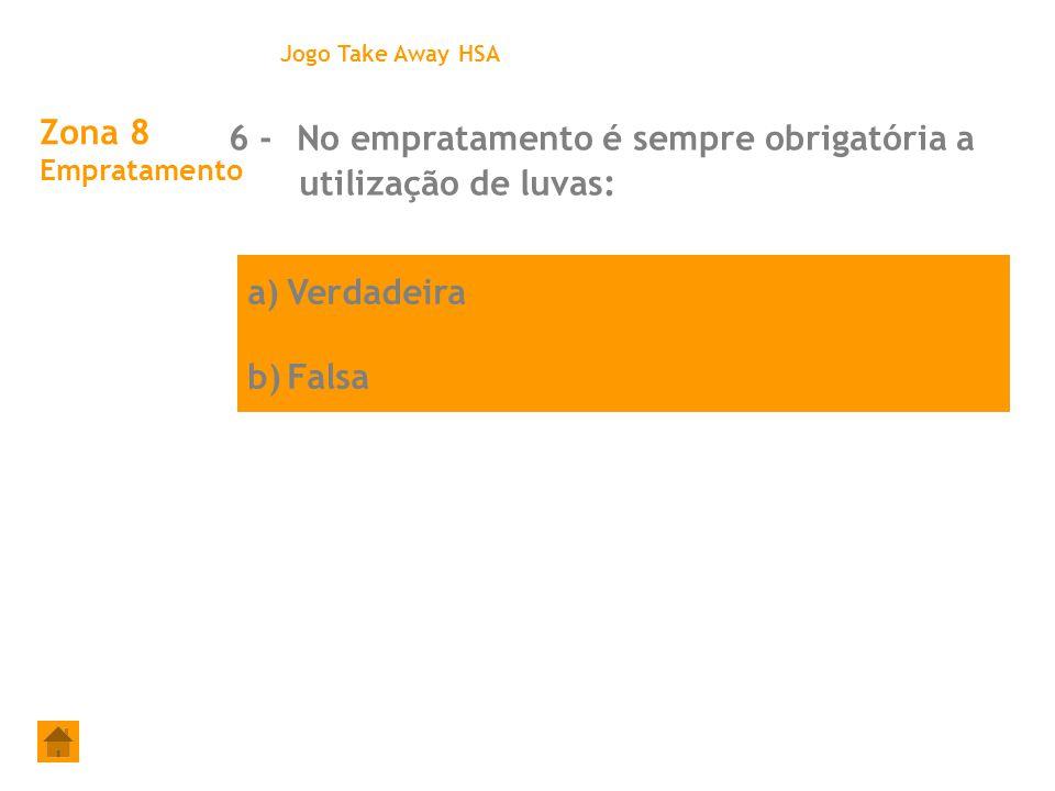 a)Verdadeira b)Falsa Zona 8 Empratamento 6 - No empratamento é sempre obrigatória a utilização de luvas: Jogo Take Away HSA