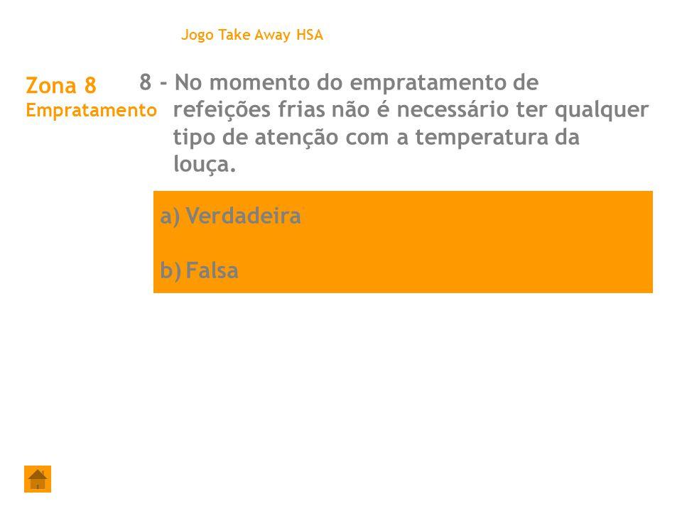 a)Verdadeira b)Falsa Zona 8 Empratamento 8 - No momento do empratamento de refeições frias não é necessário ter qualquer tipo de atenção com a tempera