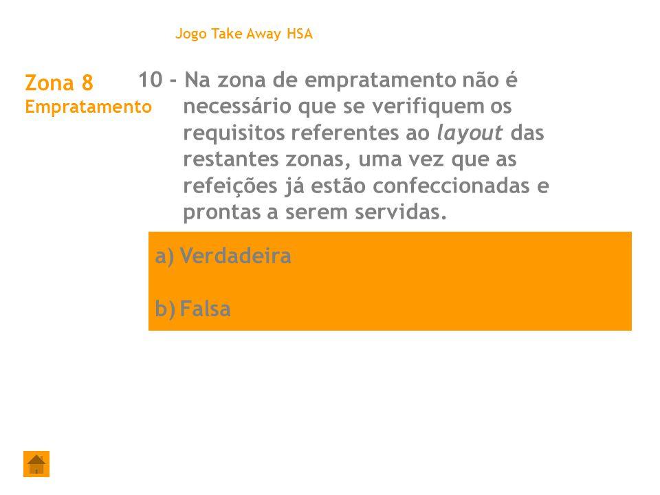a)Verdadeira b)Falsa Zona 8 Empratamento 10 - Na zona de empratamento não é necessário que se verifiquem os requisitos referentes ao layout das restan