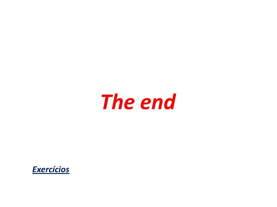 The end Exercícios