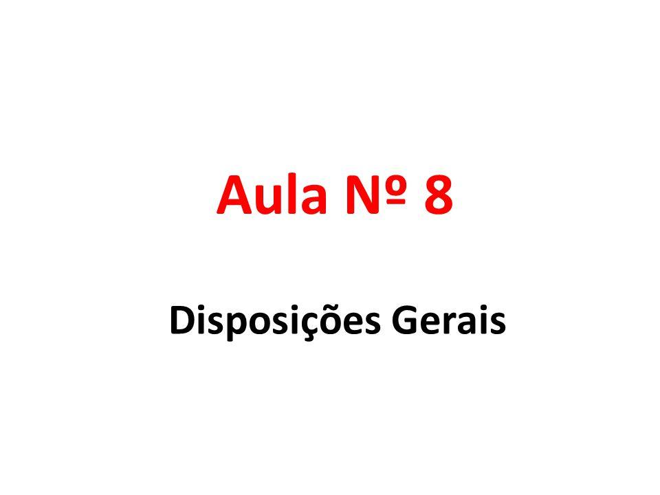 Aula Nº 8 Disposições Gerais