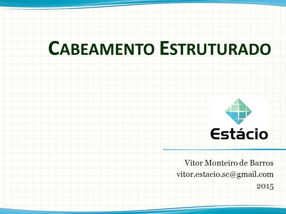 C ABEAMENTO E STRUTURADO Vitor Monteiro de Barros vitor.estacio.sc@gmail.com 2015
