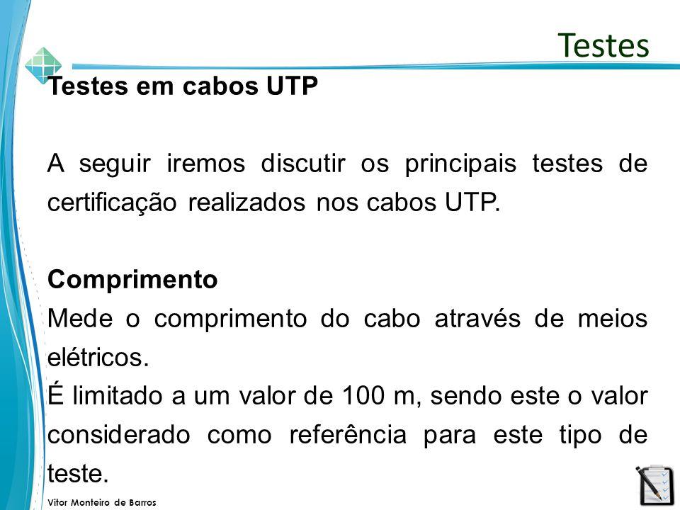 Vitor Monteiro de Barros Testes em cabos UTP A seguir iremos discutir os principais testes de certificação realizados nos cabos UTP. Comprimento Mede