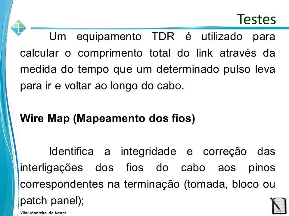 Vitor Monteiro de Barros Um equipamento TDR é utilizado para calcular o comprimento total do link através da medida do tempo que um determinado pulso