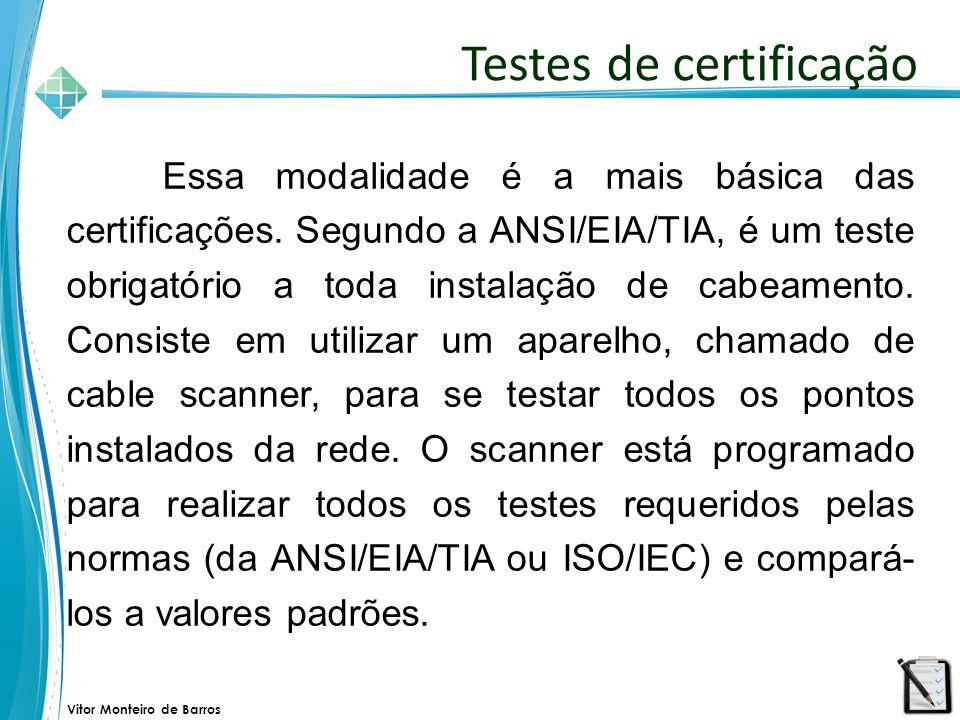 Vitor Monteiro de Barros Essa modalidade é a mais básica das certificações. Segundo a ANSI/EIA/TIA, é um teste obrigatório a toda instalação de cabeam