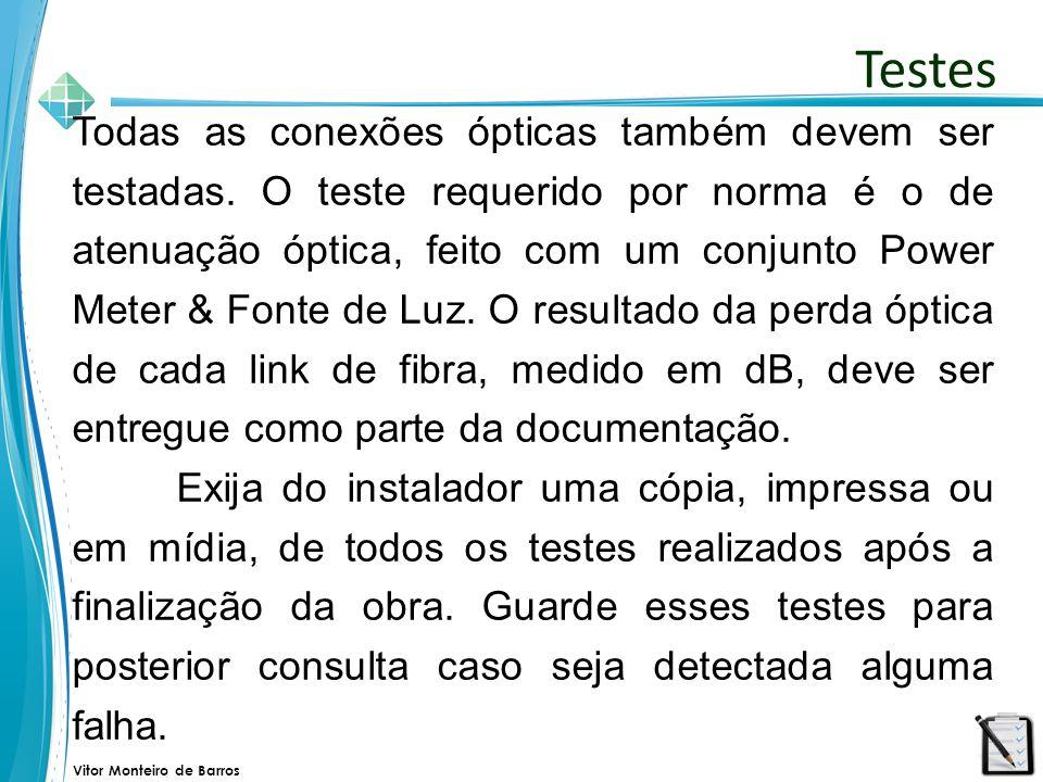 Vitor Monteiro de Barros Todas as conexões ópticas também devem ser testadas. O teste requerido por norma é o de atenuação óptica, feito com um conjun