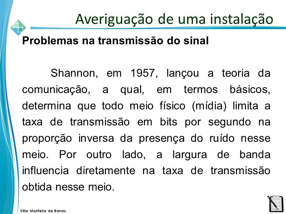 Vitor Monteiro de Barros Problemas na transmissão do sinal Shannon, em 1957, lançou a teoria da comunicação, a qual, em termos básicos, determina que