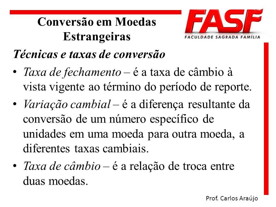 Conversão em Moedas Estrangeiras Técnicas e taxas de conversão Taxa de fechamento – é a taxa de câmbio à vista vigente ao término do período de report