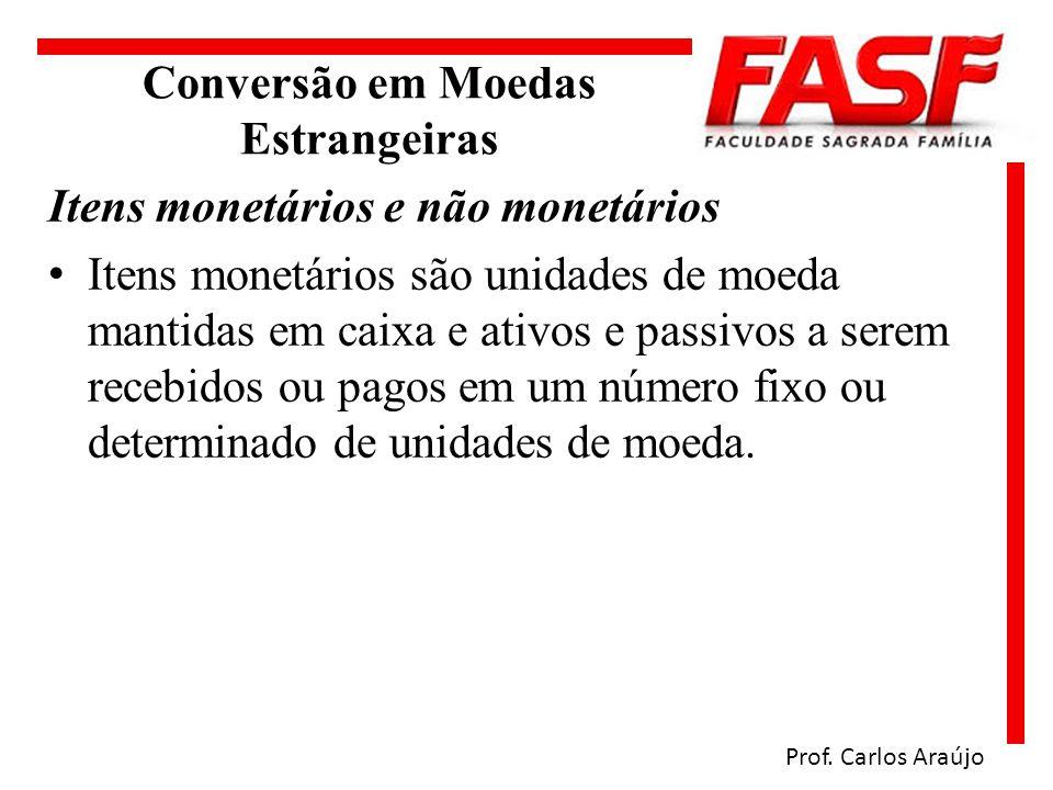 Conversão em Moedas Estrangeiras Itens monetários e não monetários Itens monetários são unidades de moeda mantidas em caixa e ativos e passivos a sere