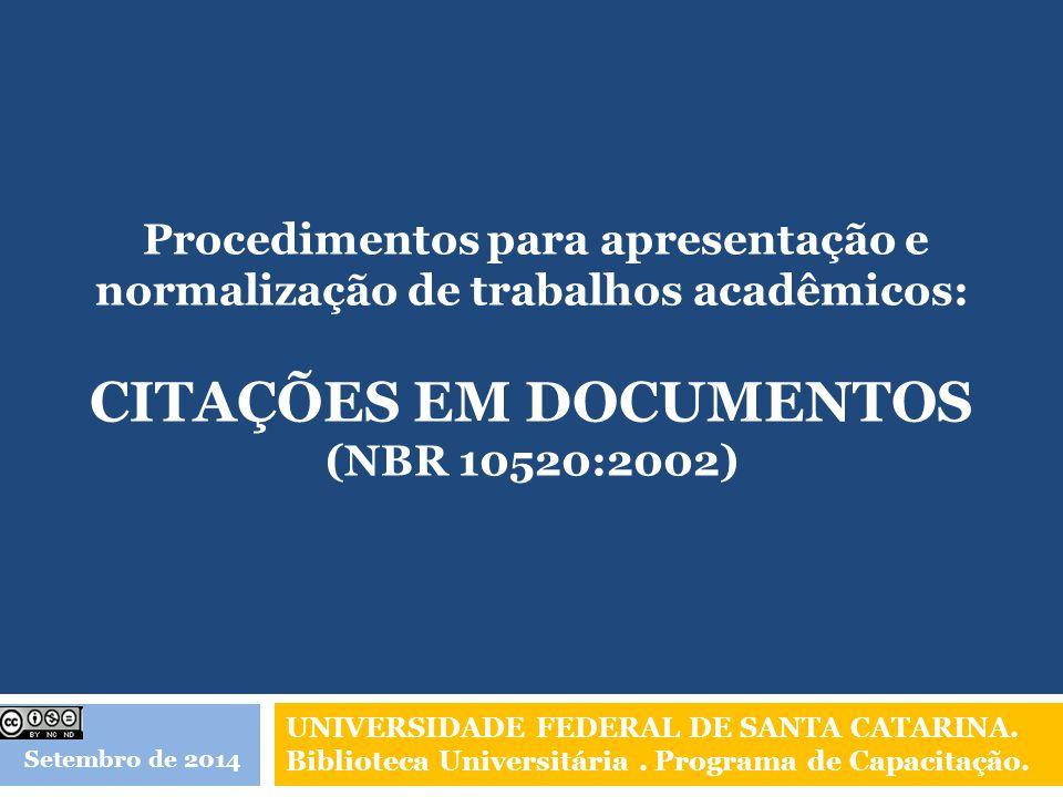 Procedimentos para apresentação e normalização de trabalhos acadêmicos: CITAÇÕES EM DOCUMENTOS (NBR 10520:2002) UNIVERSIDADE FEDERAL DE SANTA CATARINA.