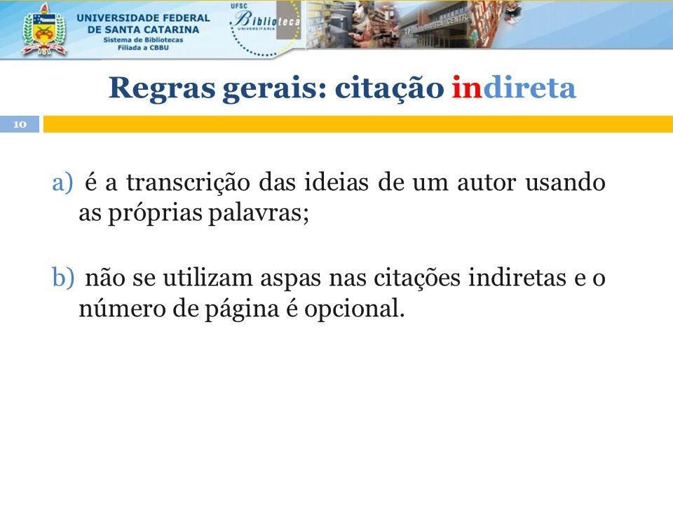 a) é a transcrição das ideias de um autor usando as próprias palavras; b) não se utilizam aspas nas citações indiretas e o número de página é opcional.