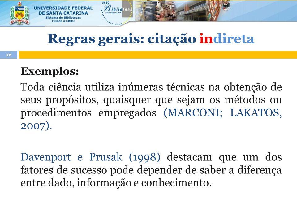 Exemplos: Toda ciência utiliza inúmeras técnicas na obtenção de seus propósitos, quaisquer que sejam os métodos ou procedimentos empregados (MARCONI; LAKATOS, 2007).