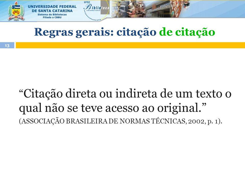Citação direta ou indireta de um texto o qual não se teve acesso ao original. (ASSOCIAÇÃO BRASILEIRA DE NORMAS TÉCNICAS, 2002, p.