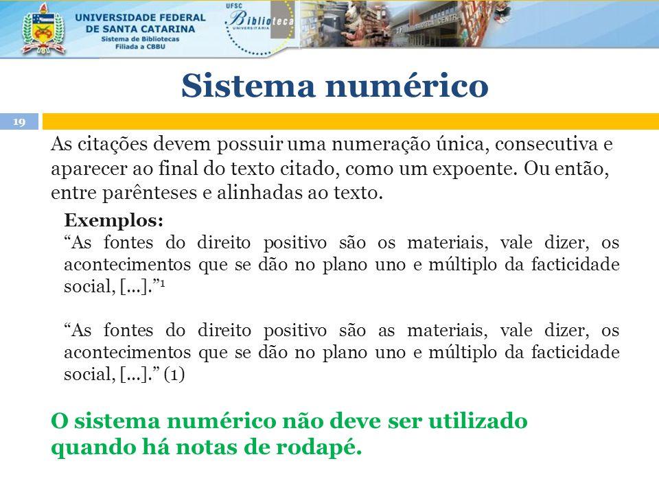 Sistema numérico As citações devem possuir uma numeração única, consecutiva e aparecer ao final do texto citado, como um expoente.