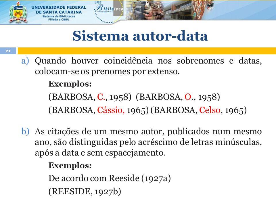 a)Quando houver coincidência nos sobrenomes e datas, colocam-se os prenomes por extenso.