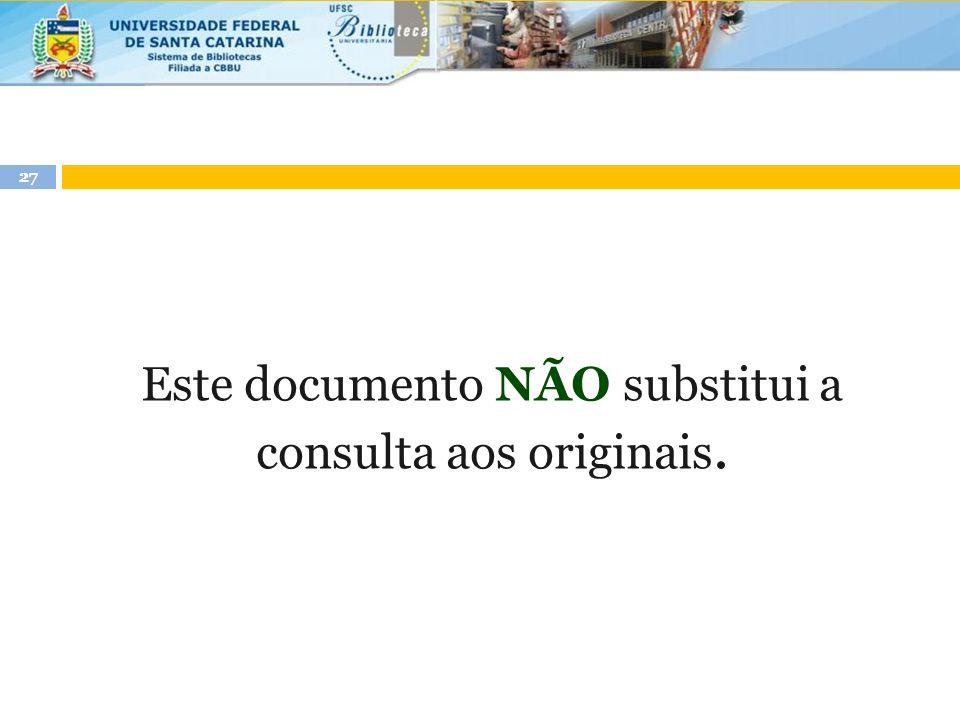Este documento NÃO substitui a consulta aos originais. 27