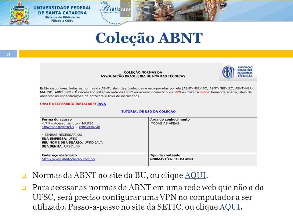 Coleção ABNT 3  Normas da ABNT no site da BU, ou clique AQUI.AQUI  Para acessar as normas da ABNT em uma rede web que não a da UFSC, será preciso configurar uma VPN no computador a ser utilizado.